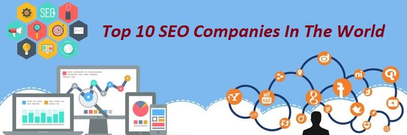Top 10 SEO Companies In The World – Providing The Best SEO Service